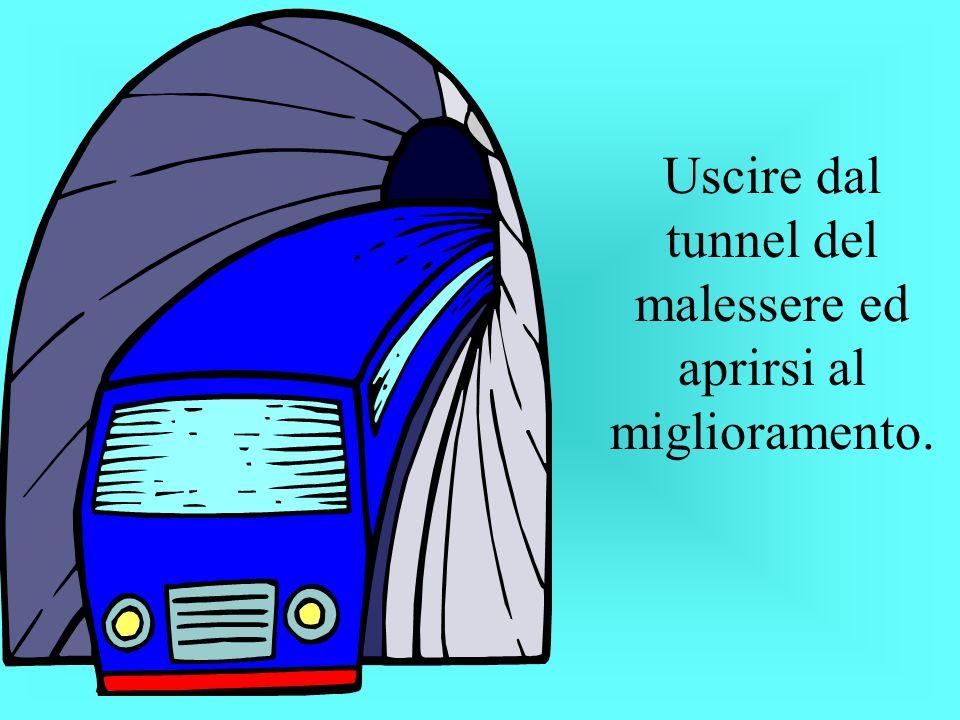 Uscire dal tunnel del malessere ed aprirsi al miglioramento.