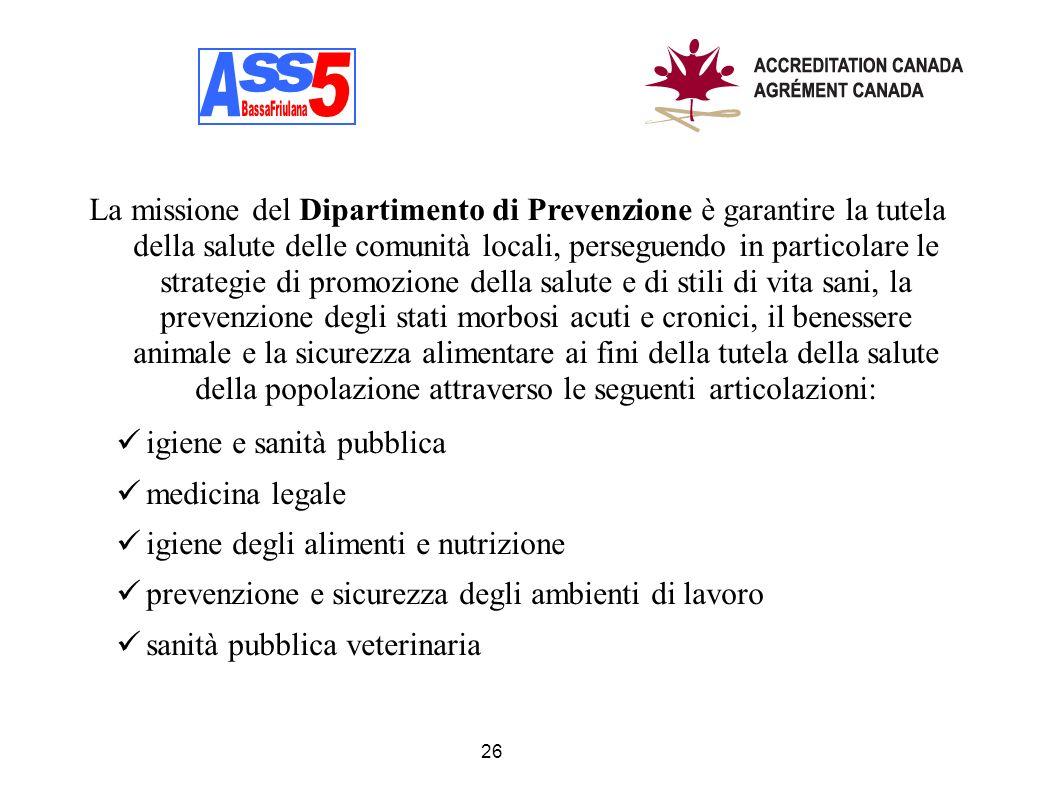 26 La missione del Dipartimento di Prevenzione è garantire la tutela della salute delle comunità locali, perseguendo in particolare le strategie di pr