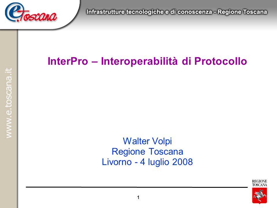 1 InterPro – Interoperabilità di Protocollo Walter Volpi Regione Toscana Livorno - 4 luglio 2008