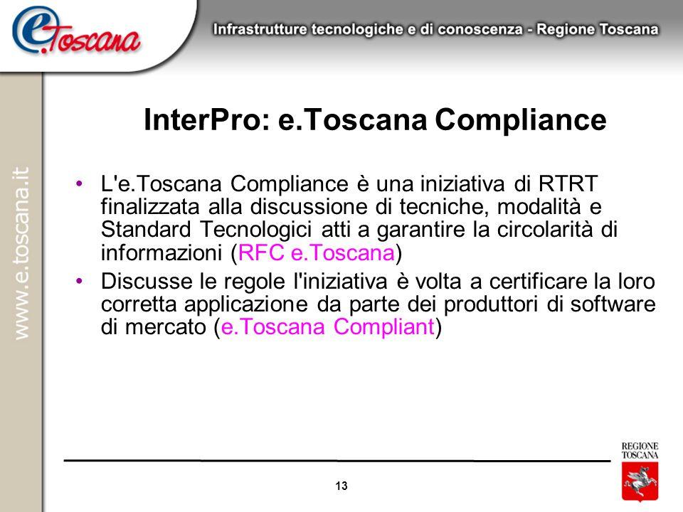 13 InterPro: e.Toscana Compliance L'e.Toscana Compliance è una iniziativa di RTRT finalizzata alla discussione di tecniche, modalità e Standard Tecnol
