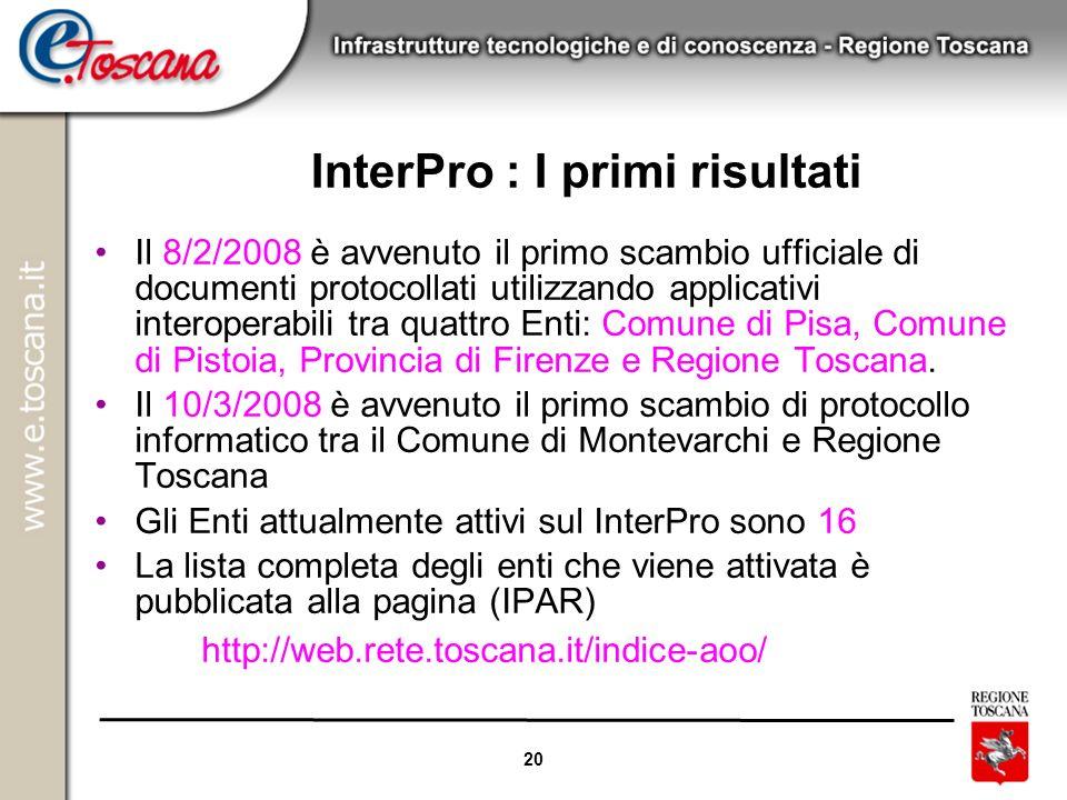 20 InterPro : I primi risultati Il 8/2/2008 è avvenuto il primo scambio ufficiale di documenti protocollati utilizzando applicativi interoperabili tra