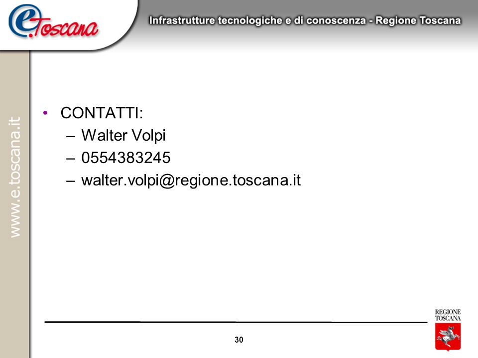 30 CONTATTI: –Walter Volpi –0554383245 –walter.volpi@regione.toscana.it
