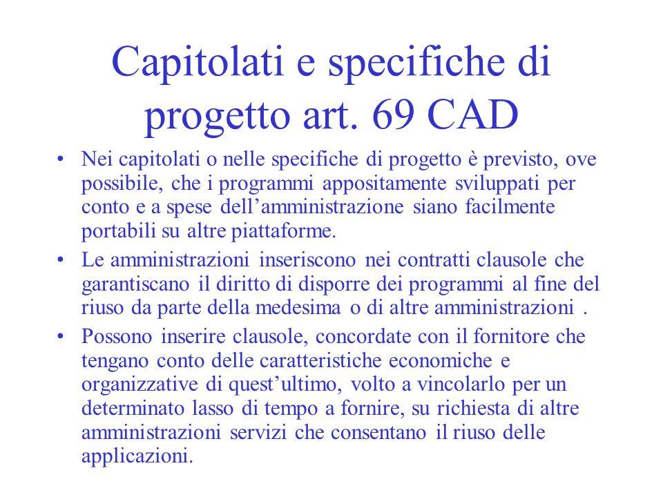 Capitolati e specifiche di progetto art. 69 CAD Nei capitolati o nelle specifiche di progetto è previsto, ove possibile, che i programmi appositamente