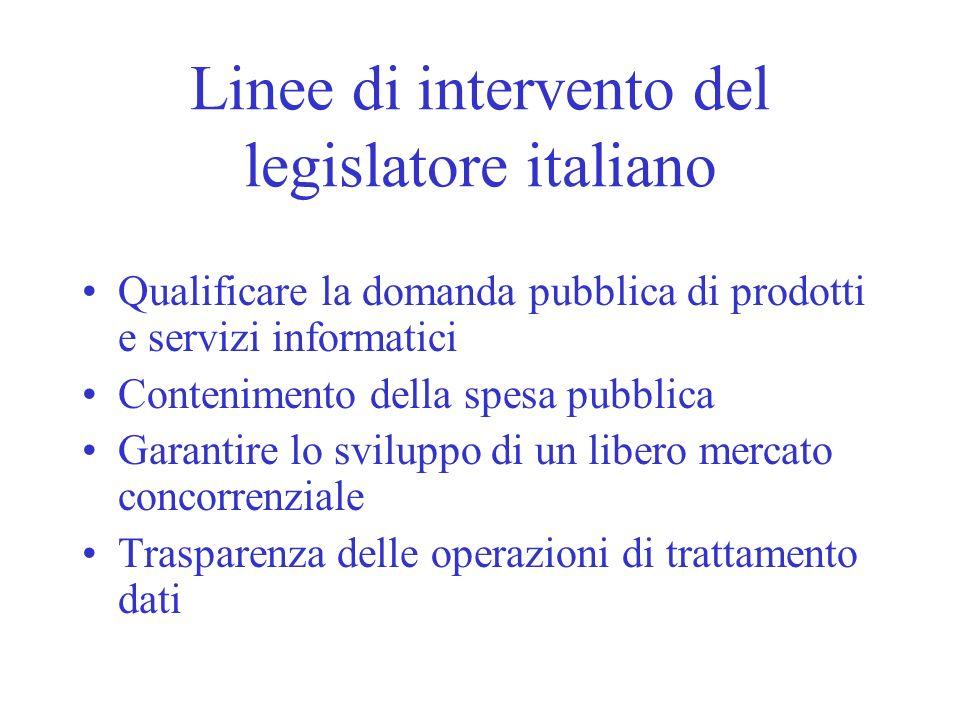 Linee di intervento del legislatore italiano Qualificare la domanda pubblica di prodotti e servizi informatici Contenimento della spesa pubblica Garan