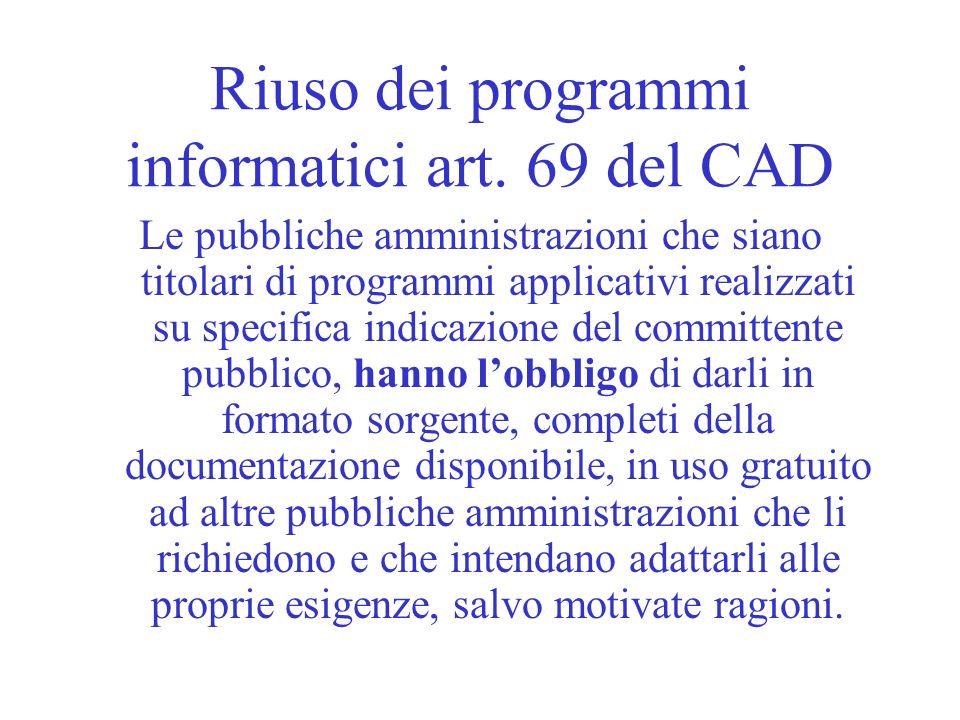 Riuso dei programmi informatici art. 69 del CAD Le pubbliche amministrazioni che siano titolari di programmi applicativi realizzati su specifica indic