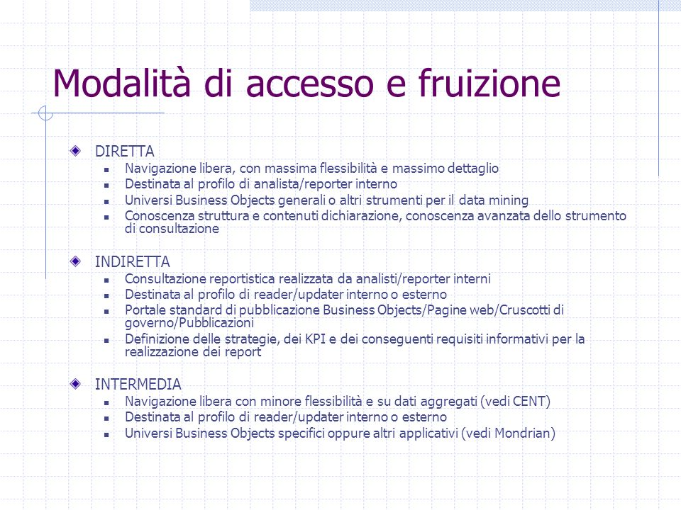 Modalità di accesso e fruizione DIRETTA Navigazione libera, con massima flessibilità e massimo dettaglio Destinata al profilo di analista/reporter int