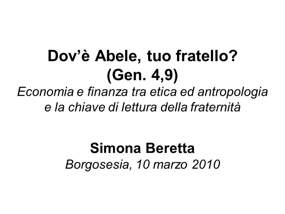 Dovè Abele, tuo fratello? (Gen. 4,9) Economia e finanza tra etica ed antropologia e la chiave di lettura della fraternità Simona Beretta Borgosesia, 1