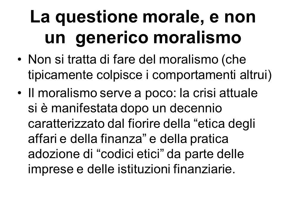 La questione morale, e non un generico moralismo Non si tratta di fare del moralismo (che tipicamente colpisce i comportamenti altrui) Il moralismo se