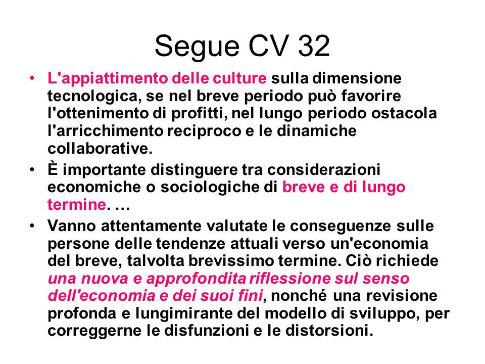 Segue CV 32 L'appiattimento delle culture sulla dimensione tecnologica, se nel breve periodo può favorire l'ottenimento di profitti, nel lungo periodo