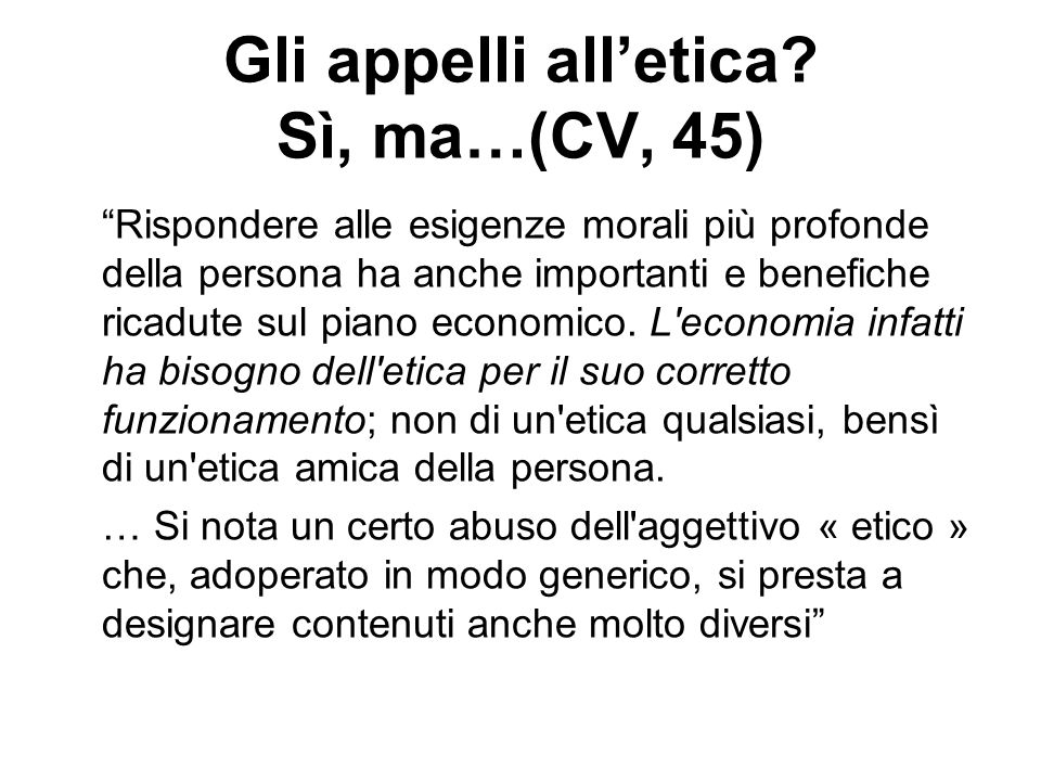 Gli appelli alletica? Sì, ma…(CV, 45) Rispondere alle esigenze morali più profonde della persona ha anche importanti e benefiche ricadute sul piano ec