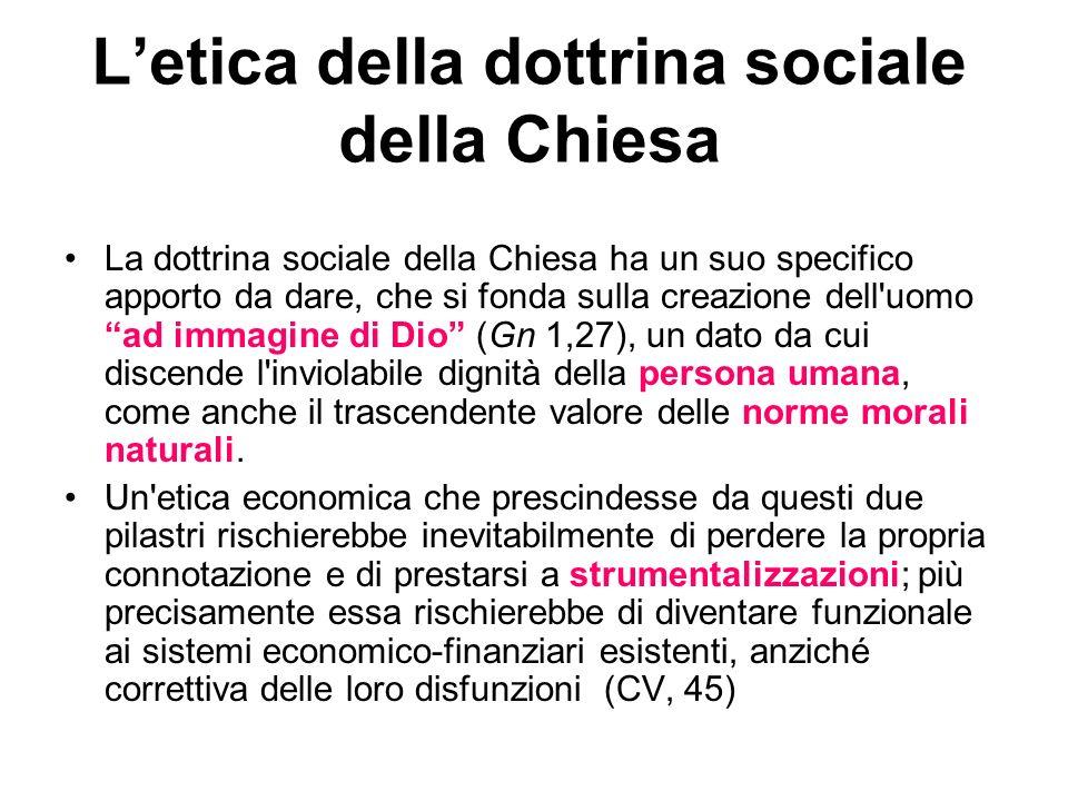 Letica della dottrina sociale della Chiesa La dottrina sociale della Chiesa ha un suo specifico apporto da dare, che si fonda sulla creazione dell'uom