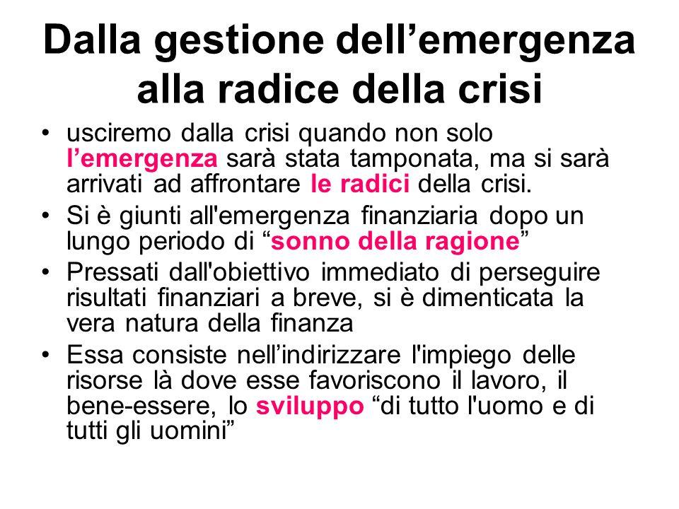Dalla gestione dellemergenza alla radice della crisi usciremo dalla crisi quando non solo lemergenza sarà stata tamponata, ma si sarà arrivati ad affr