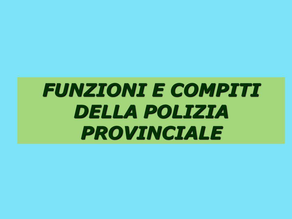 LA POLIZIA PROVINCIALE FUNZIONI E COMPITI GLI AMBITI D AZIONE Vigilanza ambientale Vigilanza ambientale d.lgs.n.