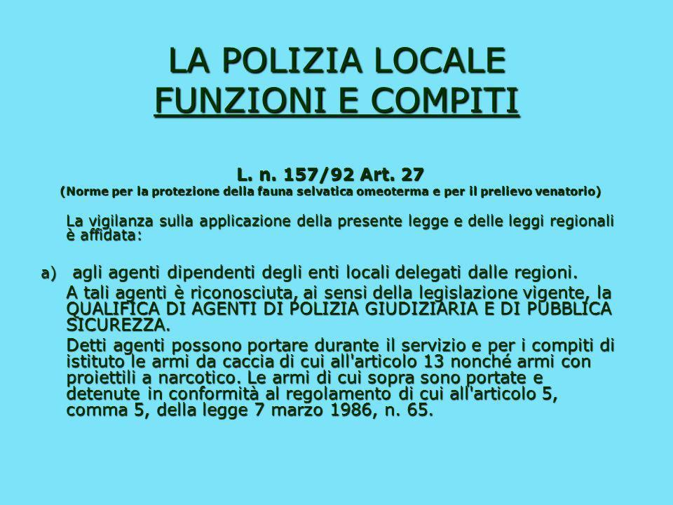 LA POLIZIA LOCALE FUNZIONI E COMPITI Articolo 12 legge 65/86 Applicazione ad altri enti locali Gli enti locali diversi dai Comuni svolgono le funzioni
