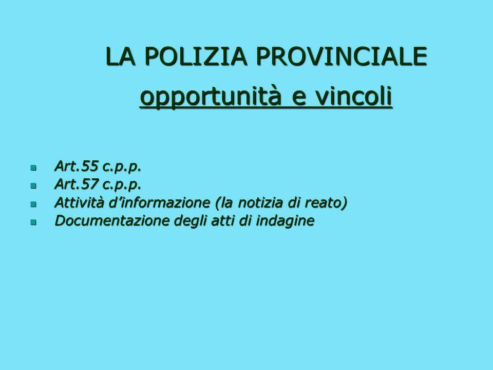 LA POLIZIA PROVINCIALE opportunità e vincoli Il vigile provinciale quale agente di P.G.: Limitazione di carattere territoriale (al di fuori del territ