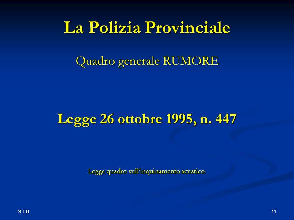 S.T.B. 11 La Polizia Provinciale Quadro generale RUMORE Legge 26 ottobre 1995, n.
