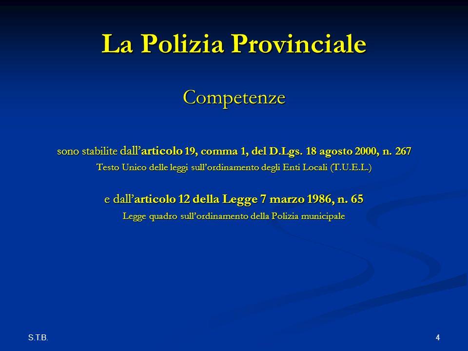 S.T.B. 4 La Polizia Provinciale Competenze sono stabilite dallarticolo 19, comma 1, del D.Lgs.