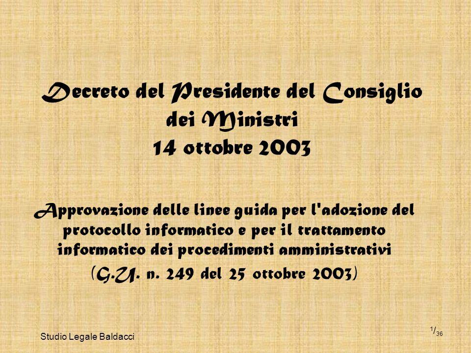 Studio Legale Baldacci 1 / 36 Decreto del Presidente del Consiglio dei Ministri 14 ottobre 2003 Approvazione delle linee guida per l'adozione del prot