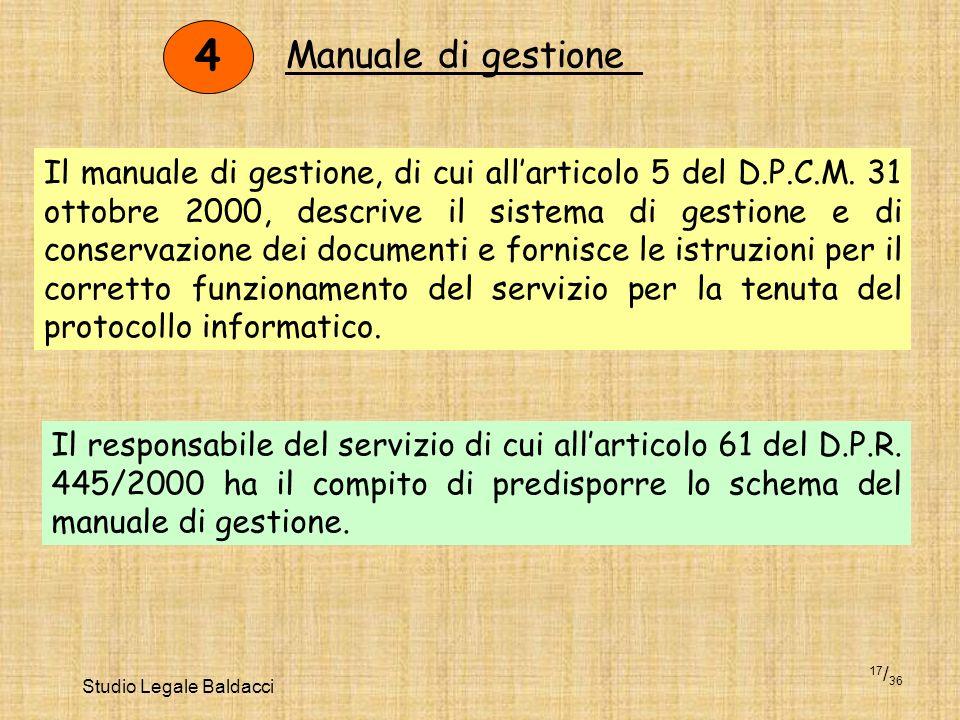 Studio Legale Baldacci 17 / 36 4 Manuale di gestione Il manuale di gestione, di cui allarticolo 5 del D.P.C.M. 31 ottobre 2000, descrive il sistema di