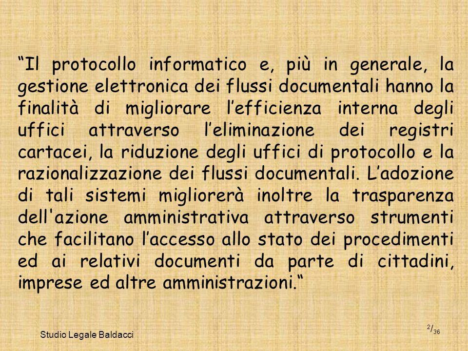Studio Legale Baldacci 2 / 36 Il protocollo informatico e, più in generale, la gestione elettronica dei flussi documentali hanno la finalità di miglio