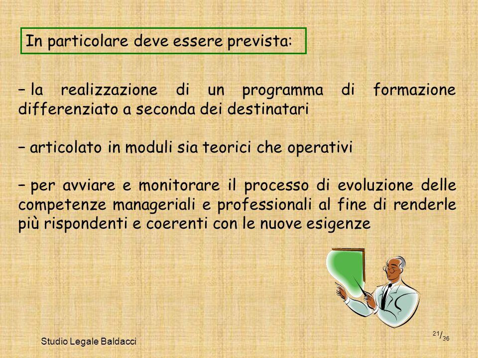 Studio Legale Baldacci 21 / 36 In particolare deve essere prevista: la realizzazione di un programma di formazione differenziato a seconda dei destina