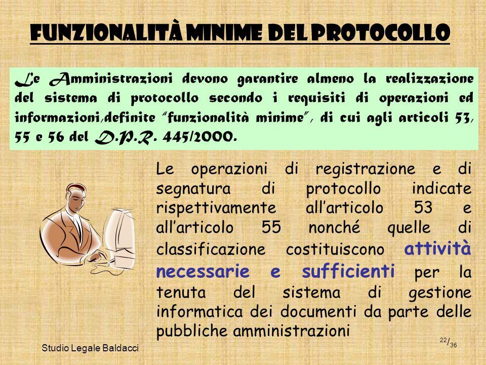 Studio Legale Baldacci 22 / 36 Le Amministrazioni devono garantire almeno la realizzazione del sistema di protocollo secondo i requisiti di operazioni
