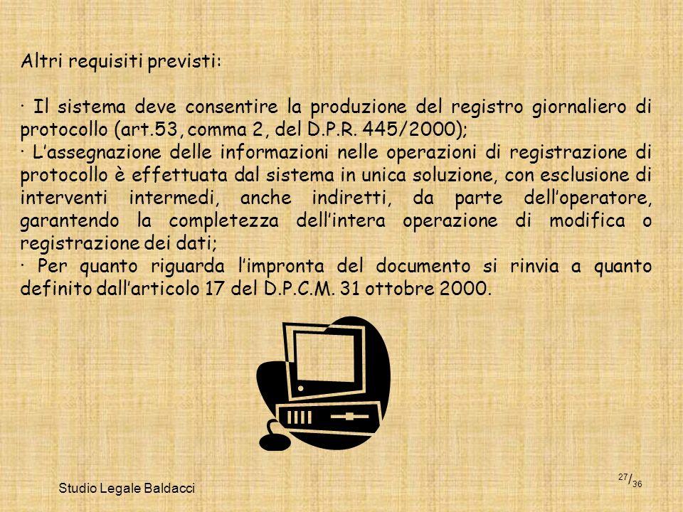 Studio Legale Baldacci 27 / 36 Altri requisiti previsti: · Il sistema deve consentire la produzione del registro giornaliero di protocollo (art.53, co