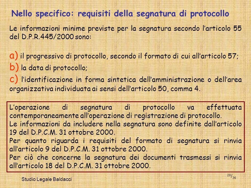 Studio Legale Baldacci 28 / 36 Nello specifico: requisiti della segnatura di protocollo Le informazioni minime previste per la segnatura secondo larti
