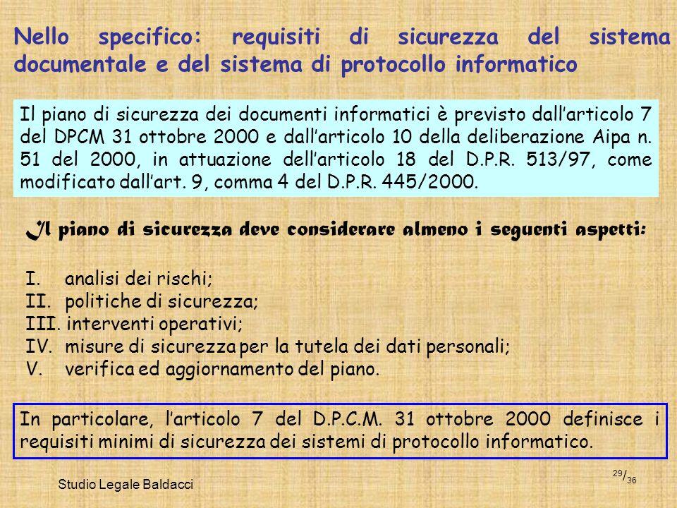 Studio Legale Baldacci 29 / 36 Nello specifico: requisiti di sicurezza del sistema documentale e del sistema di protocollo informatico Il piano di sic