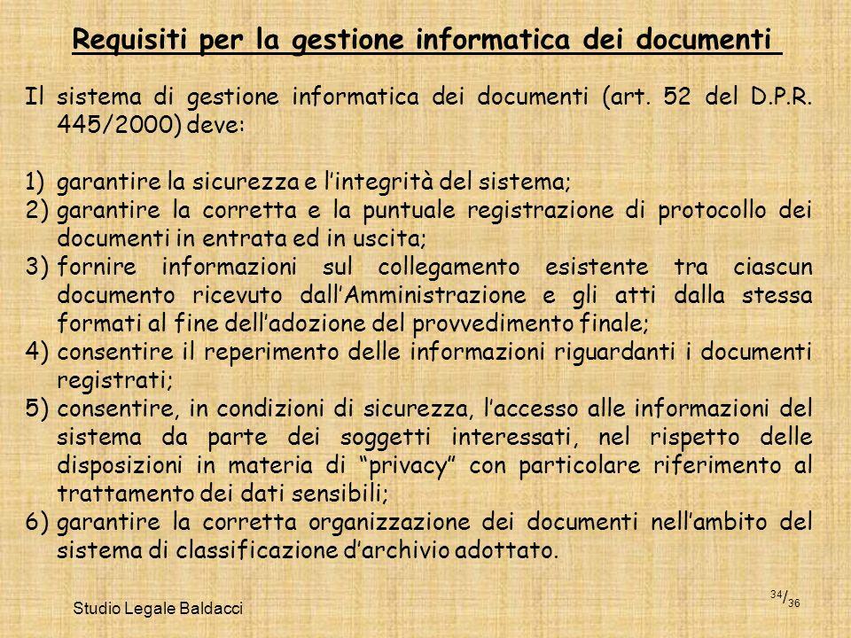 Studio Legale Baldacci 34 / 36 Requisiti per la gestione informatica dei documenti Il sistema di gestione informatica dei documenti (art. 52 del D.P.R