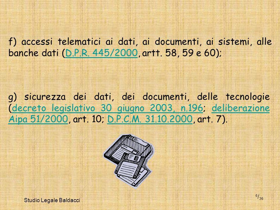Studio Legale Baldacci 6 / 36 f) accessi telematici ai dati, ai documenti, ai sistemi, alle banche dati (D.P.R. 445/2000, artt. 58, 59 e 60);D.P.R. 44