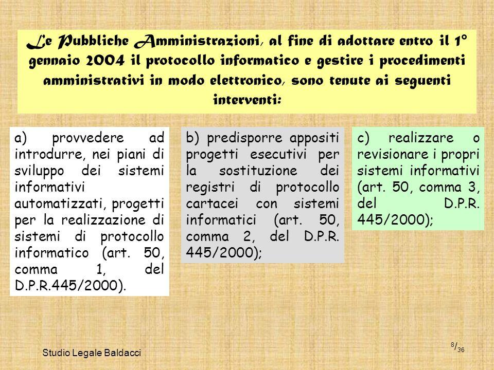 Studio Legale Baldacci 8 / 36 Le Pubbliche Amministrazioni, al fine di adottare entro il 1° gennaio 2004 il protocollo informatico e gestire i procedi