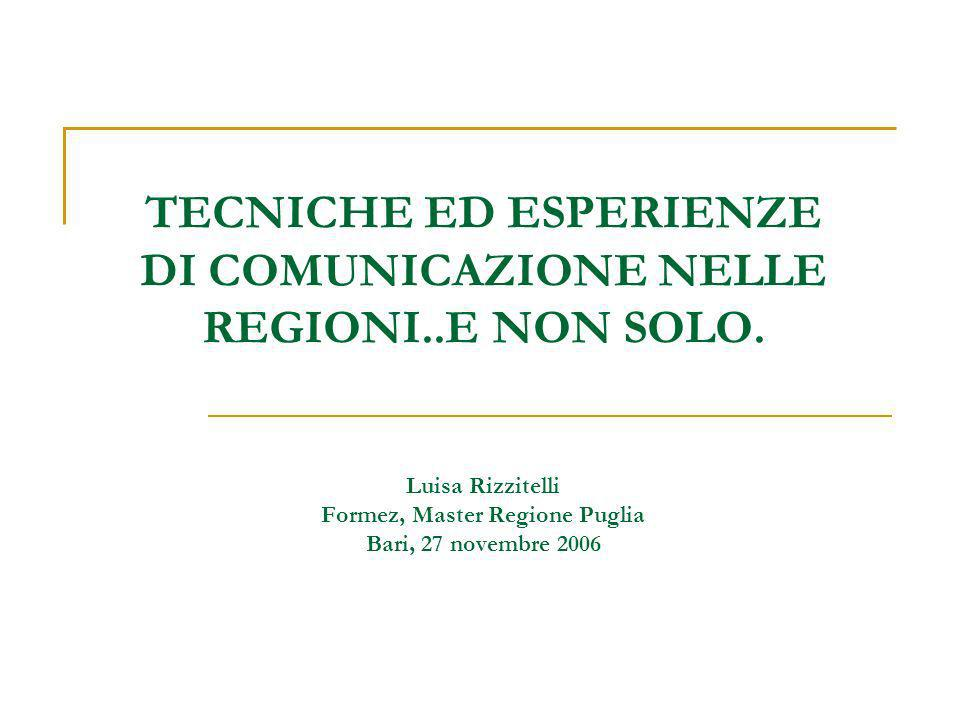 TECNICHE ED ESPERIENZE DI COMUNICAZIONE NELLE REGIONI..E NON SOLO. Luisa Rizzitelli Formez, Master Regione Puglia Bari, 27 novembre 2006