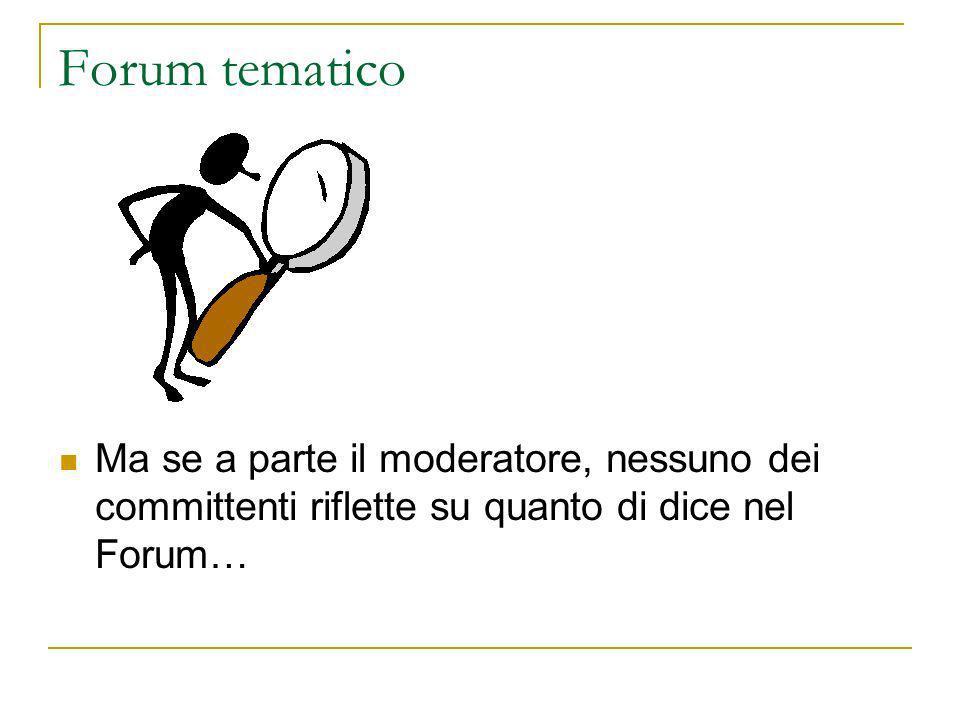 Forum tematico Ma se a parte il moderatore, nessuno dei committenti riflette su quanto di dice nel Forum…
