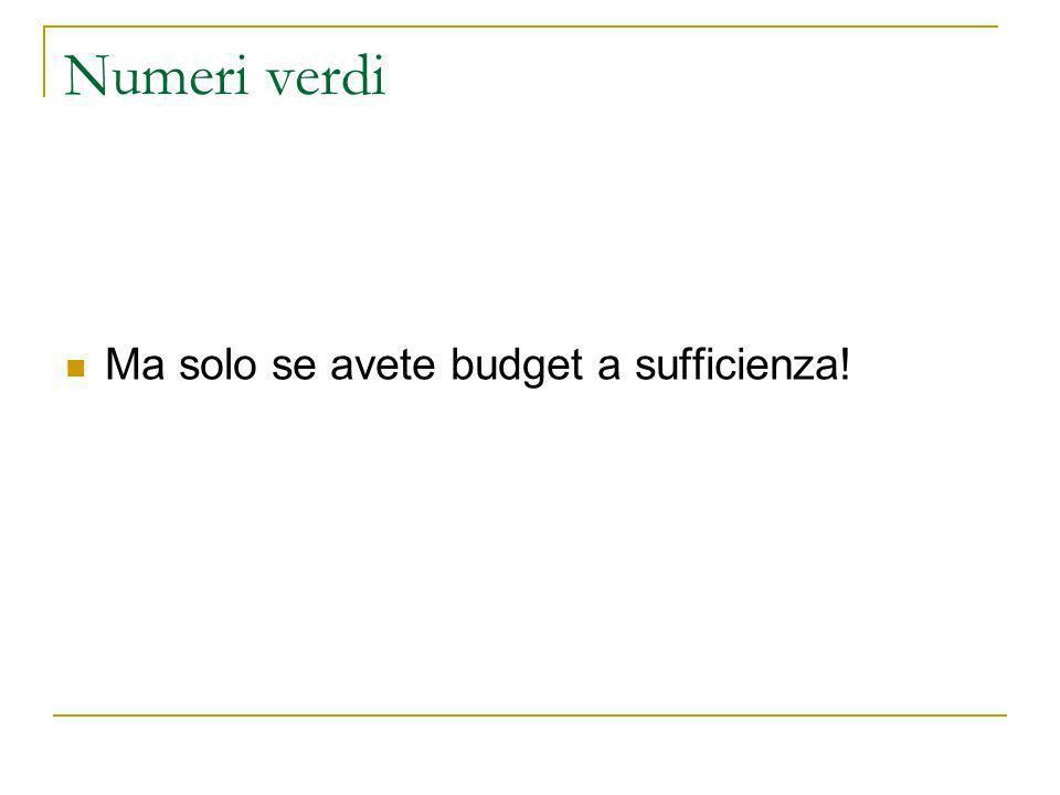 Numeri verdi Ma solo se avete budget a sufficienza!