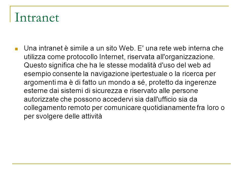 Intranet Una intranet è simile a un sito Web. E' una rete web interna che utilizza come protocollo Internet, riservata all'organizzazione. Questo sign