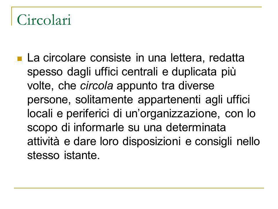 Circolari La circolare consiste in una lettera, redatta spesso dagli uffici centrali e duplicata più volte, che circola appunto tra diverse persone, s