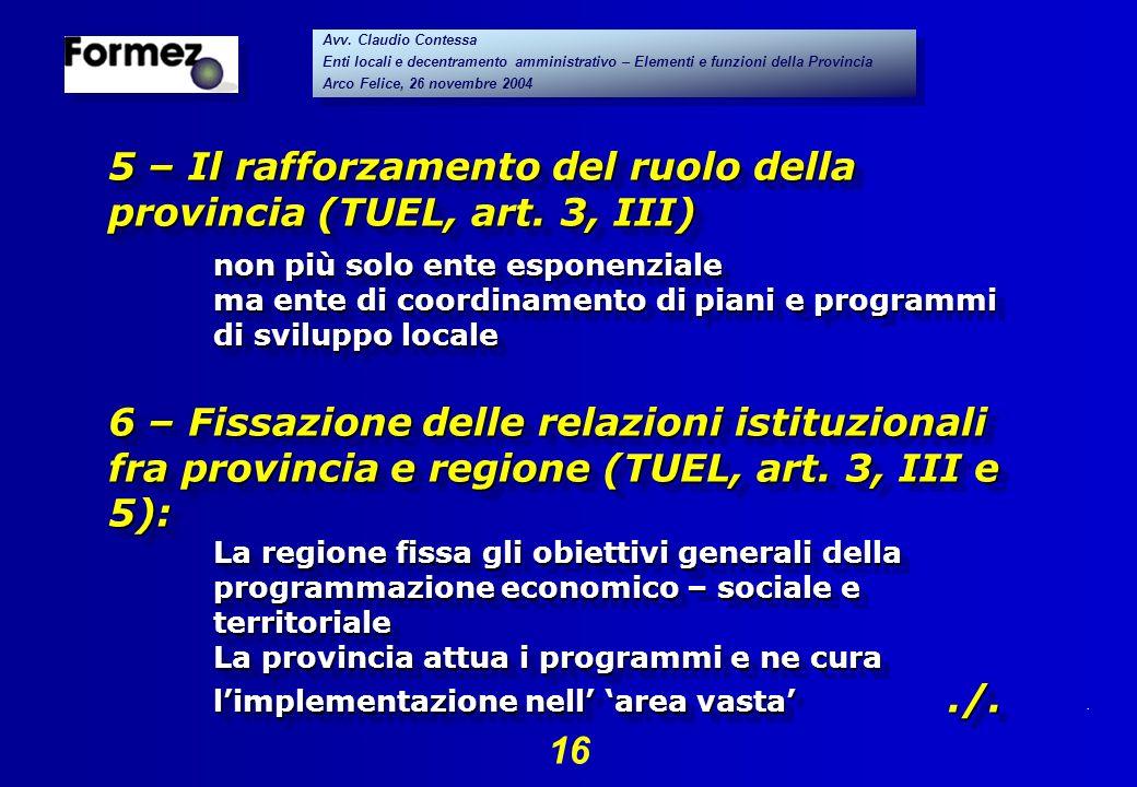 . 16 Avv. Claudio Contessa Enti locali e decentramento amministrativo – Elementi e funzioni della Provincia Arco Felice, 26 novembre 2004 Avv. Claudio