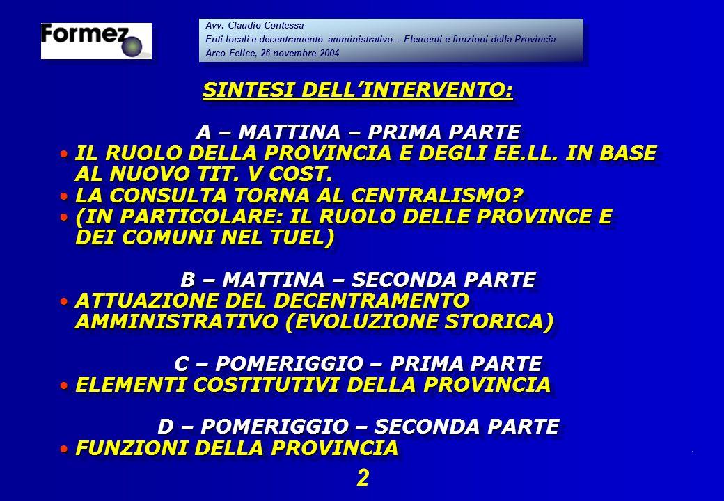. 2 Avv. Claudio Contessa Enti locali e decentramento amministrativo – Elementi e funzioni della Provincia Arco Felice, 26 novembre 2004 Avv. Claudio