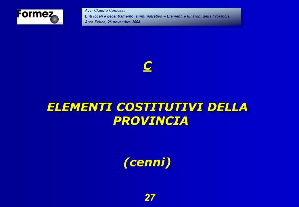 . 27 Avv. Claudio Contessa Enti locali e decentramento amministrativo – Elementi e funzioni della Provincia Arco Felice, 26 novembre 2004 Avv. Claudio