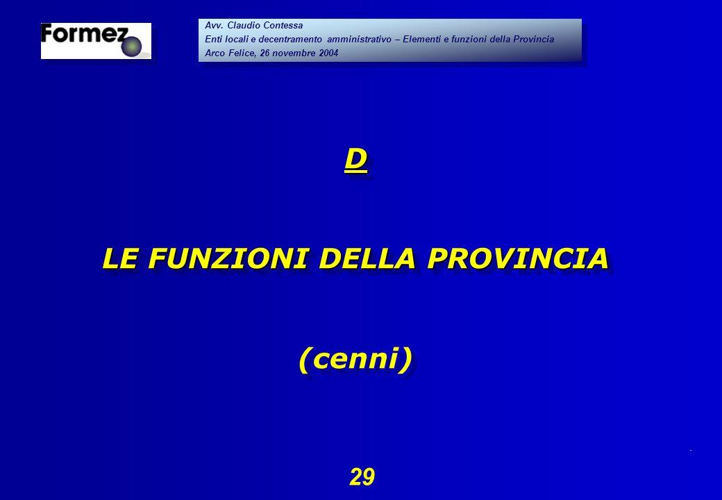 . 29 Avv. Claudio Contessa Enti locali e decentramento amministrativo – Elementi e funzioni della Provincia Arco Felice, 26 novembre 2004 Avv. Claudio