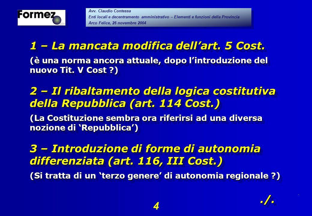 . 4 Avv. Claudio Contessa Enti locali e decentramento amministrativo – Elementi e funzioni della Provincia Arco Felice, 26 novembre 2004 Avv. Claudio