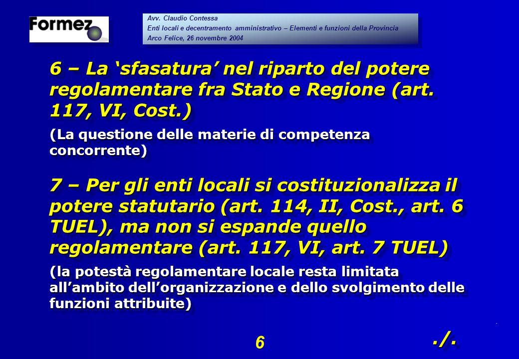 . 6 Avv. Claudio Contessa Enti locali e decentramento amministrativo – Elementi e funzioni della Provincia Arco Felice, 26 novembre 2004 Avv. Claudio