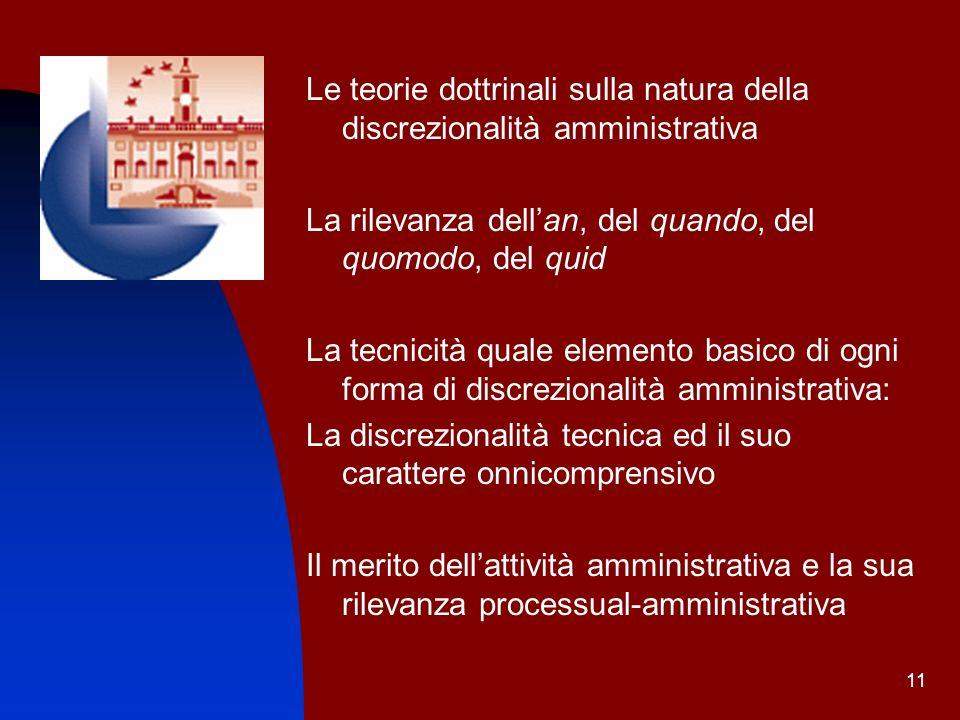 11 Le teorie dottrinali sulla natura della discrezionalità amministrativa La rilevanza dellan, del quando, del quomodo, del quid La tecnicità quale el