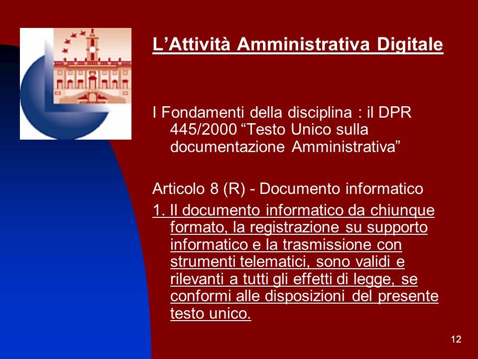 12 LAttività Amministrativa Digitale I Fondamenti della disciplina : il DPR 445/2000 Testo Unico sulla documentazione Amministrativa Articolo 8 (R) -
