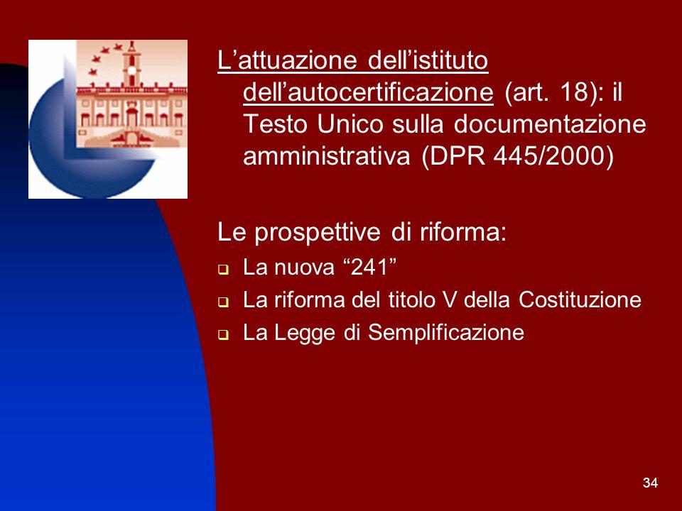 34 Lattuazione dellistituto dellautocertificazione (art. 18): il Testo Unico sulla documentazione amministrativa (DPR 445/2000) Le prospettive di rifo