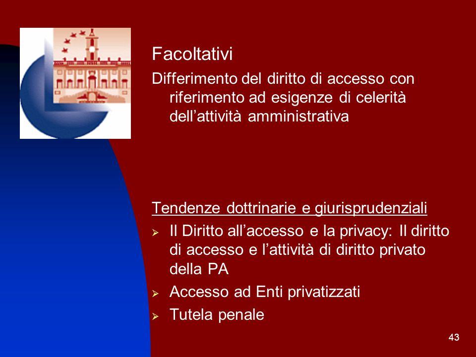 43 Facoltativi Differimento del diritto di accesso con riferimento ad esigenze di celerità dellattività amministrativa Tendenze dottrinarie e giurispr