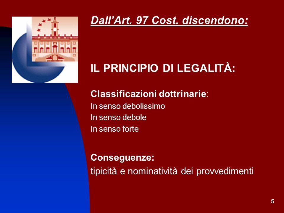 5 DallArt. 97 Cost. discendono: IL PRINCIPIO DI LEGALITÀ: Classificazioni dottrinarie: In senso debolissimo In senso debole In senso forte Conseguenze