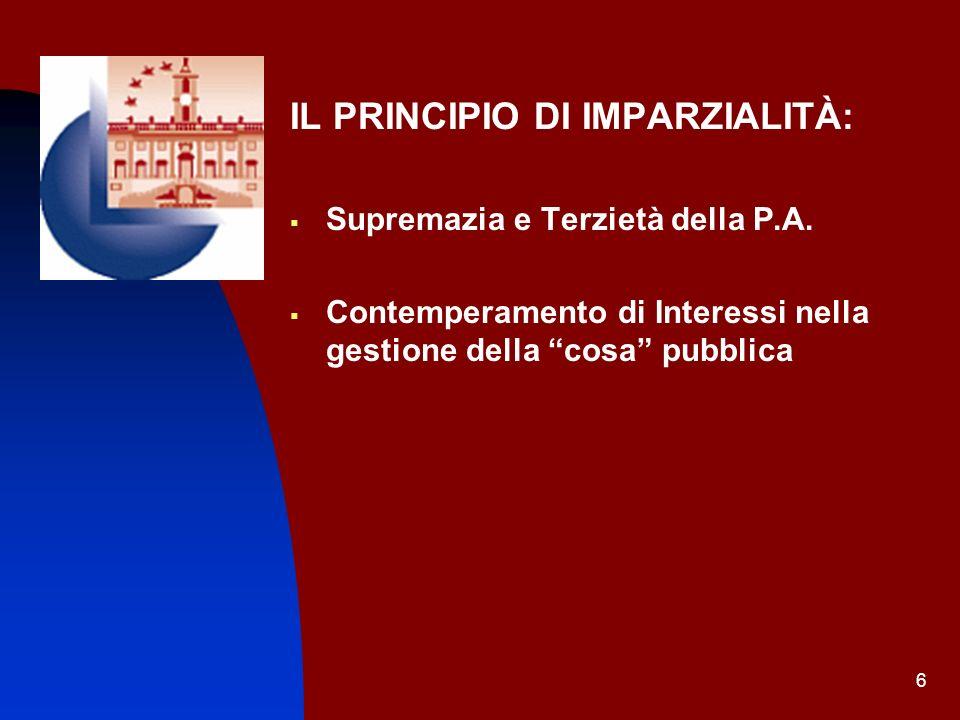 6 IL PRINCIPIO DI IMPARZIALITÀ: Supremazia e Terzietà della P.A. Contemperamento di Interessi nella gestione della cosa pubblica