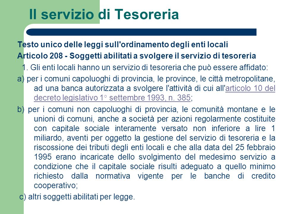 Il servizio di Tesoreria Testo unico delle leggi sull'ordinamento degli enti locali Articolo 208 - Soggetti abilitati a svolgere il servizio di tesore
